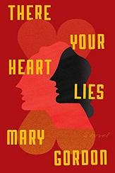 Readers rejoice! There is a new book by Mary Gordon.  There Your Heart Lies, her first novel since 2011, will be available at the Library in May.